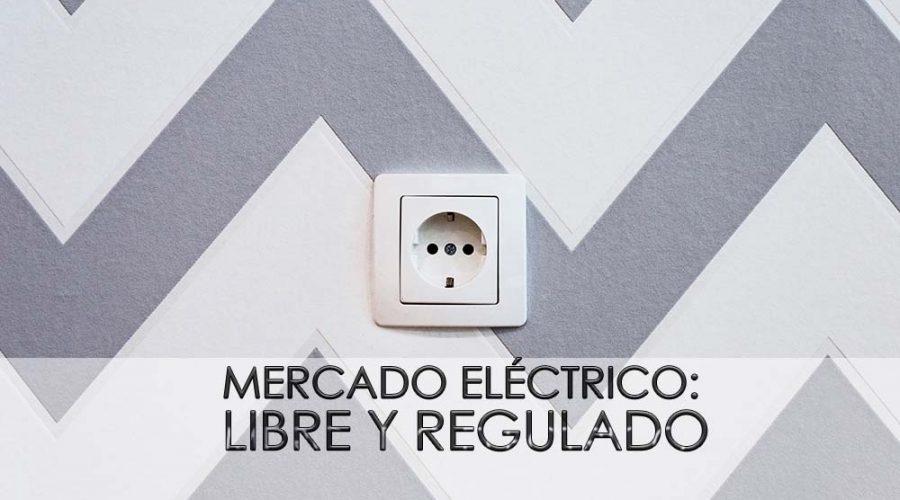 Los mercados eléctricos: Libre y Regulado