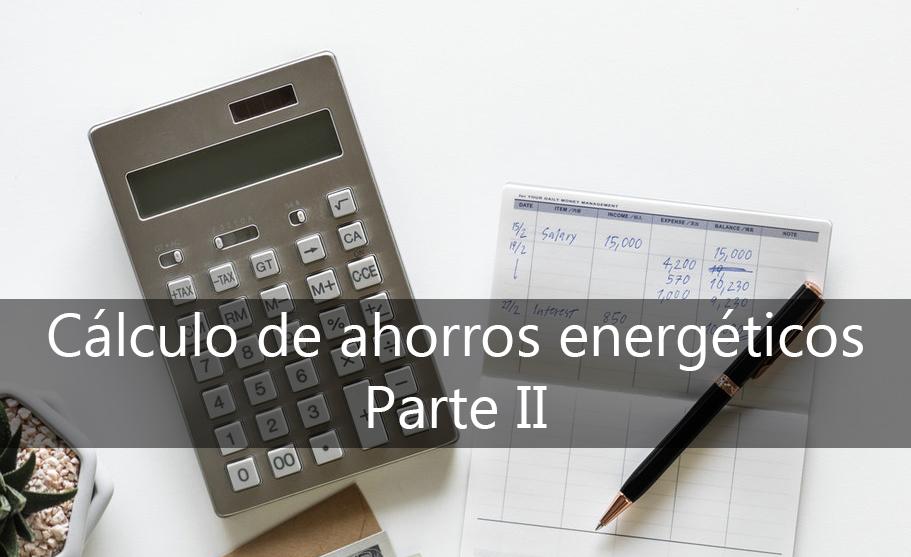 Cálculo de ahorros energéticos - Parte II