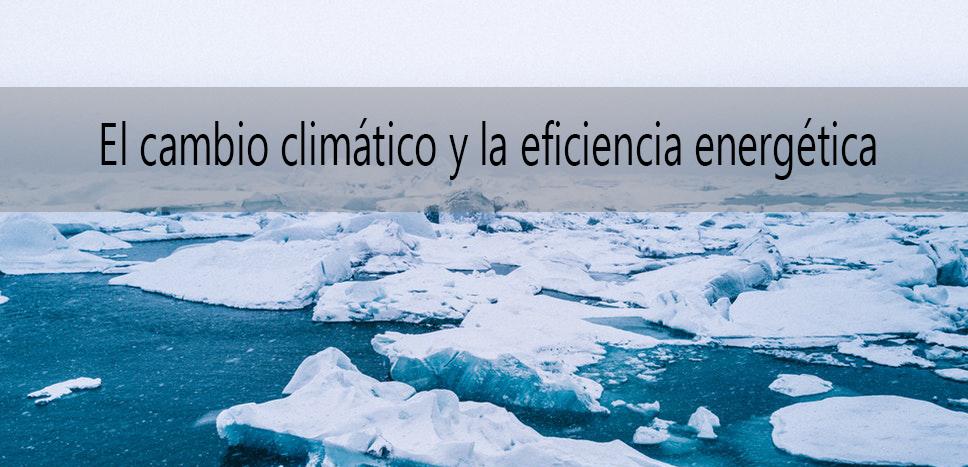 El cambio climático y la eficiencia energética